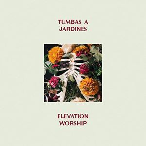 Elevation Worship Tumbas a Jardines Album
