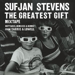Sufjan Stevens The Greatest Gift Mixtape – Outtakes, Remixes & Demos from Carrie & Lowell Album