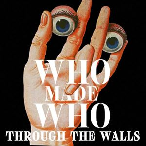 WhoMadeWho Through the Walls Album