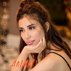 Banu Parlak Aman Lyrics