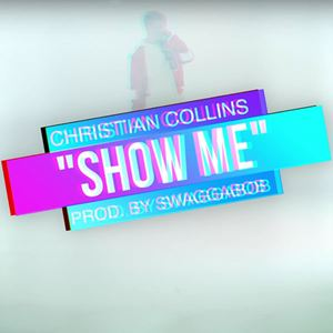 Christian Collins Show Me Lyrics