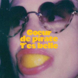 Cœur de pirate T'es belle Lyrics