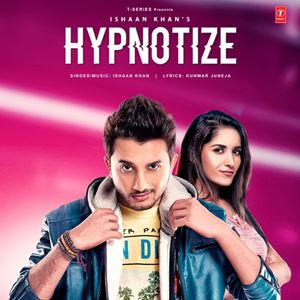 Ishaan Khan Hypnotize Lyrics