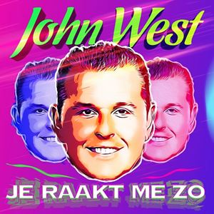John West Je Raakt Me Zo Lyrics