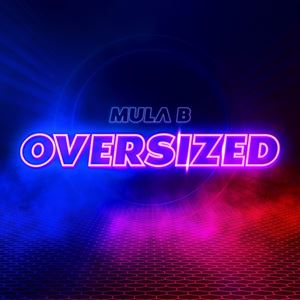 Mula B Oversized Lyrics