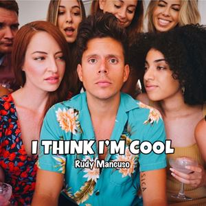 Rudy Mancuso I Think I'm Cool Lyrics