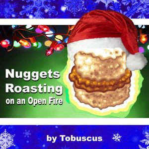Tobuscus Nuggets Roasting on an Open Fire Lyrics