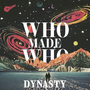 WhoMadeWho Dynasty Lyrics